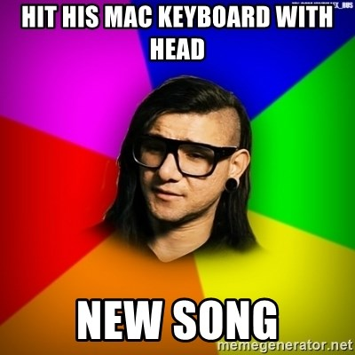Advice Skrillex - hit his mac keyboard with head new song