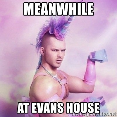 Unicorn man  - Meanwhile At evans house