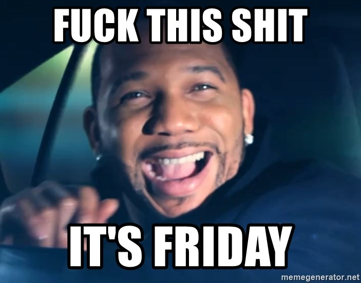 Fuck this shit it's friday - Black Guy From Friday | Meme