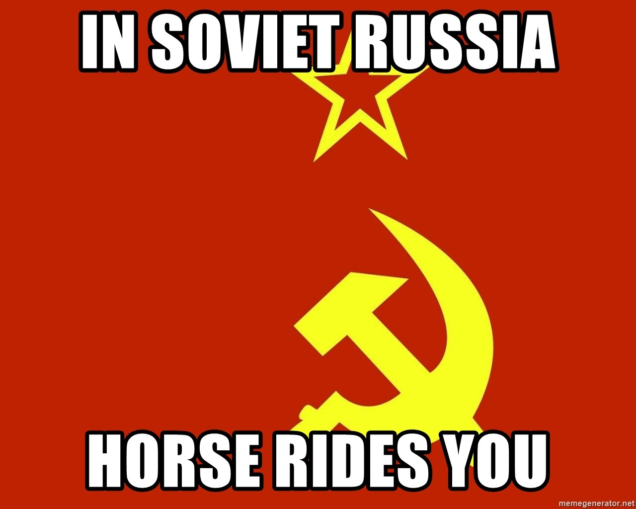 In Soviet Russia - in soviet russia horse rides you