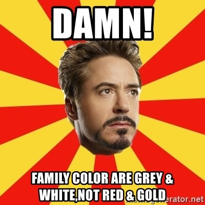 Leave it to Iron Man - damn! family color are grey & white,not red & gold