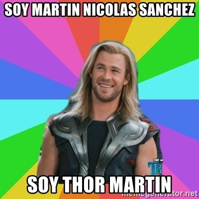 Overly Accepting Thor - soy martin nicolas sanchez soy thor martin