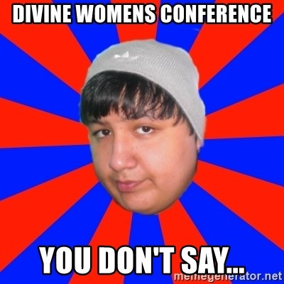 Depressed Ricardo - Divine womens conference you don't say...