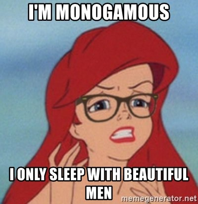 Hipster Ariel - I'm monogamous I oNLY sleep with beautiful men
