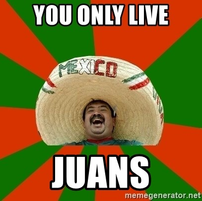Successful Mexican - you only live juans