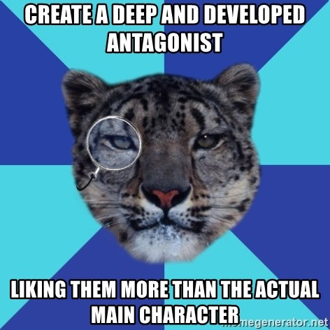 Writer Leopard - CREATE A DEEP AND DEVELOPED ANTAGONIST lIKING THEM MORE THAN THE ACTUAL MAIN CHARACTER