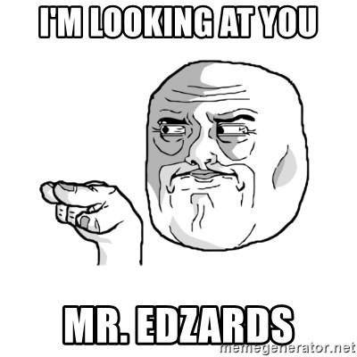 i'm watching you meme - I'M LOOKING AT YOU MR. EDZARDS