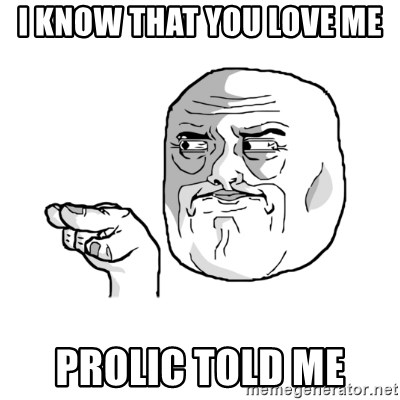 i'm watching you meme - i know that you love me  prolic told me