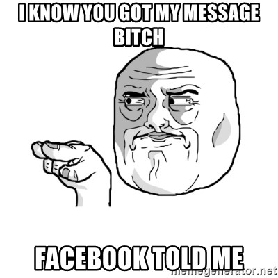 i'm watching you meme - I know You got my message bitch Facebook told me
