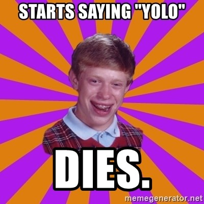 "Unlucky Brian Strikes Again - Starts saying ""YOLO"" Dies."