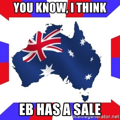 australia - You know, i think eb has a sale