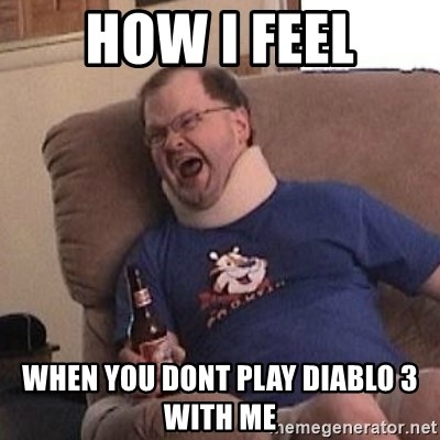 Fuming tourettes guy - How i feel When you dont play diablo 3 with me