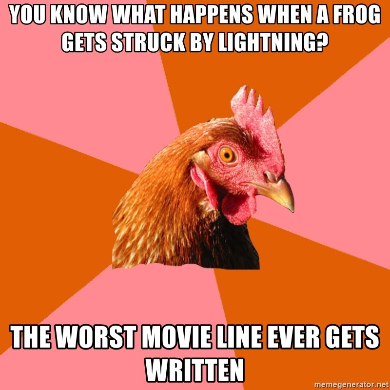 Anti Joke Chicken - you know what happens when a frog gets struck by lightning? the worst movie line ever gets written
