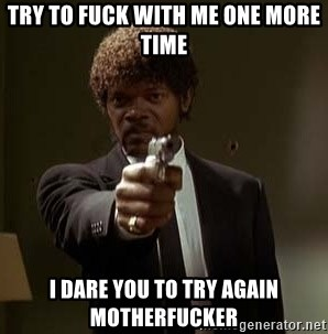 Jules Pulp Fiction - Try to fuck with me one more time i dare you to try again motherfucker