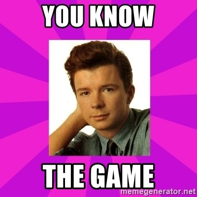 RIck Astley - you Know the game