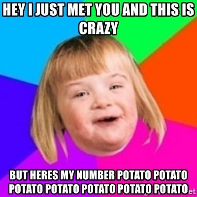 I can count to potato - hey i just met you and this is crazy but heres my number potato potato potato potato potato potato potato