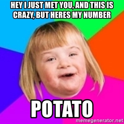 I can count to potato - hey i just met you, and this is crazy, but heres my number potato