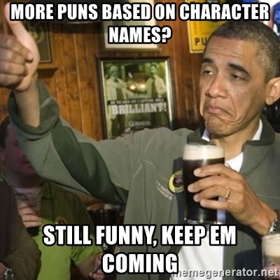 THUMBS UP OBAMA - more puns based on character names? still funny, keep em coming