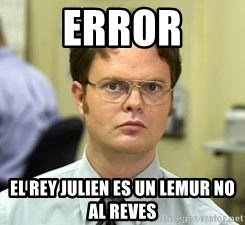 Dwight Shrute - Error El rey julien es un lemur no al reves