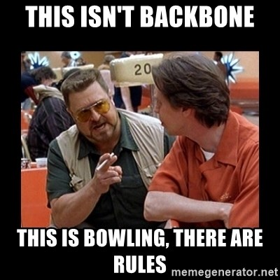 walter sobchak - this isn't backbone this is bowling, there are rules