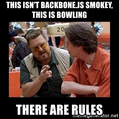 walter sobchak - This isn't backbone.js smokey, this is bowling there are rules