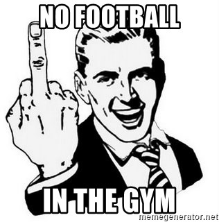 Que Te Jodan - no football in the gym