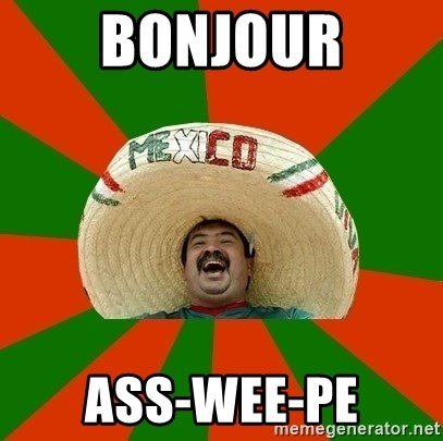 Successful Mexican - bonjour Ass-wee-pe