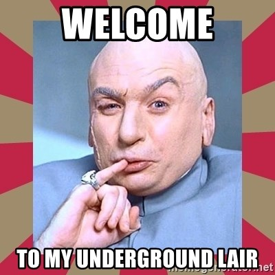 Dr. Evil - Welcome to my underground lair