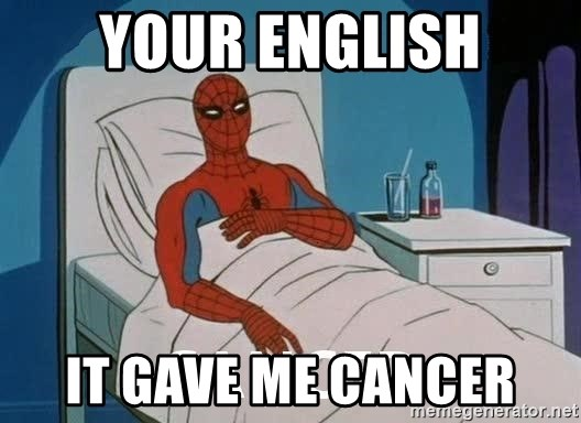 Cancer Spiderman - Your English It gave me cancer