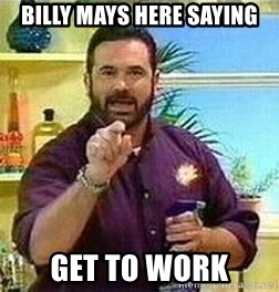 Badass Billy Mays - billy mays here saying get to work