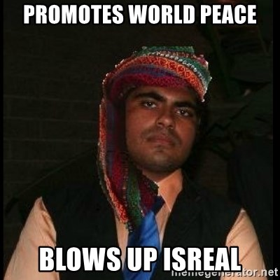 Scumbag Muslim - Promotes world peace blows up isreal