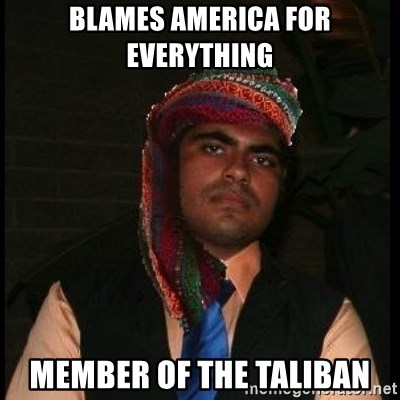 Scumbag Muslim - Blames America for everything  Member of the Taliban