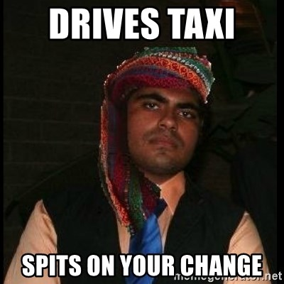 Scumbag Muslim - Drives taxi  spits on your change