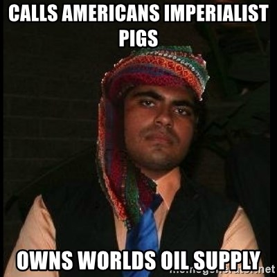 Scumbag Muslim - Calls americans imperialist pigs owns worlds oil supply