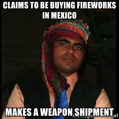 Scumbag Muslim - claims to be buying fireworks in mexico makes a weapon shipment