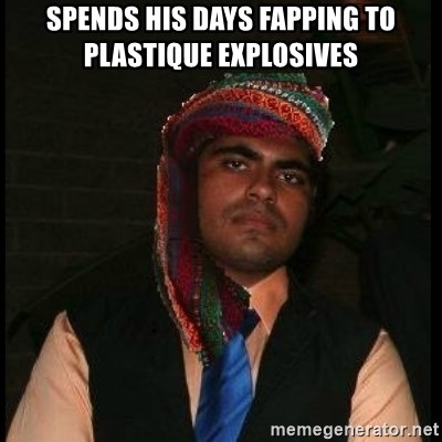 Scumbag Muslim - Spends his days fapping to plastique explosives