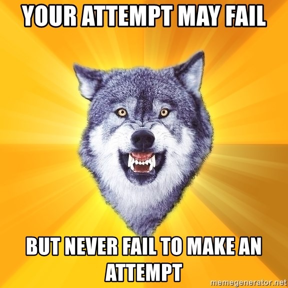 Courage Wolf - your attempt may fail but never fail to make an attempt