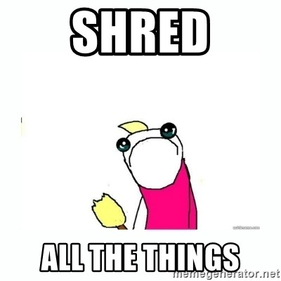 sad do all the things - shred all the things