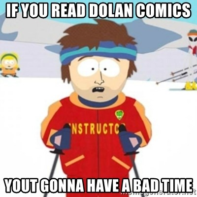 Bad time ski instructor 1 - if you read dolan comics yout gonna have a bad time