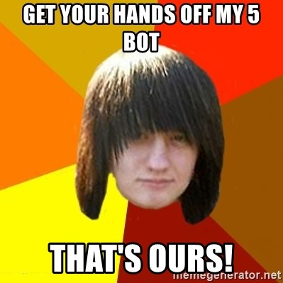 emo_bortnik - get your hands off my 5 bot that's ours!