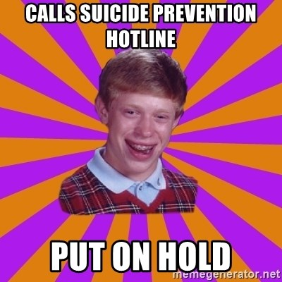 Unlucky Brian Strikes Again - calls suicide prevention hotline put on hold