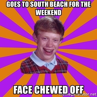 Unlucky Brian Strikes Again - Goes to south beach for the weekend face chewed off