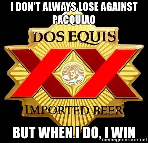 Dos Equis - I don't always lose against pacquiao But when I do, I win