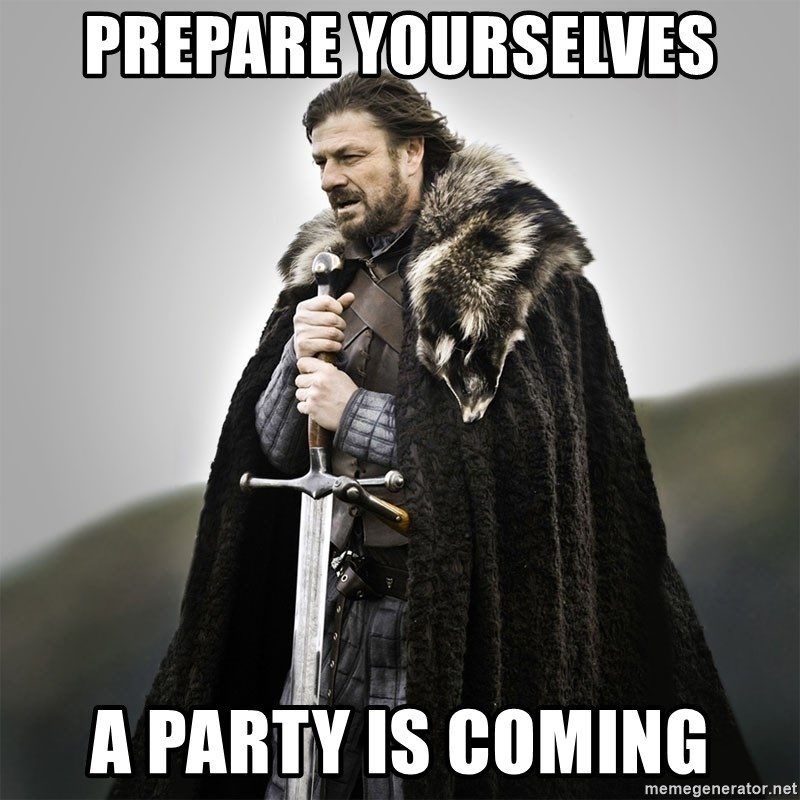 Game of Thrones - Prepare Yourselves A party is COming
