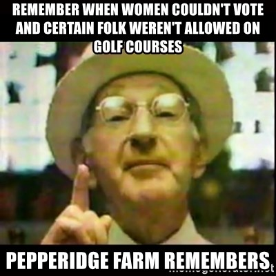 Pepperidge Farm Remembers - Remember when women couldn't vote and certain folk weren't allowed on golf courses pepperidge farm remembers