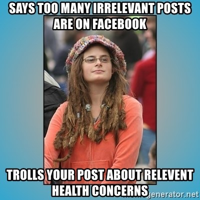 hippie girl - says too many irrelevant posts are on facebook trolls your post about relevent health concerns