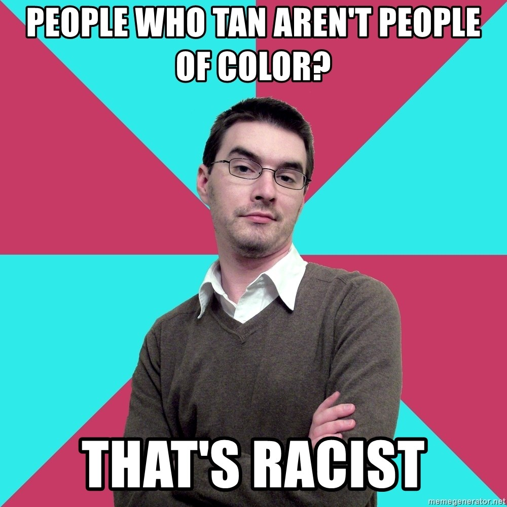 Privilege Denying Dude - People who tan aren't people of color? that's racist