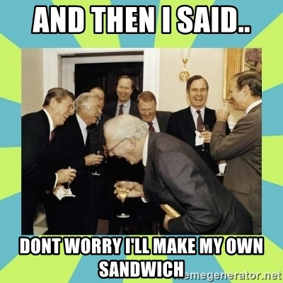 reagan white house laughing - And then i said.. dont worry i'll make my own sandwich
