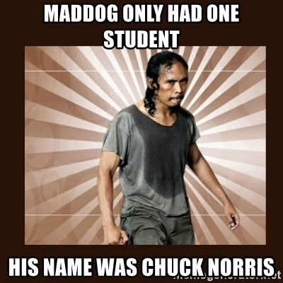 MadDog (The Raid) - MADDOG only HAD ONE STUDENT HIS NAME WAS CHUCK NORRIS