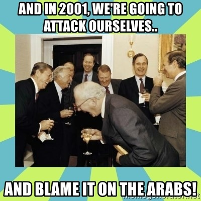 reagan white house laughing - and in 2001, we're going to attack ourselves.. and blame it on the arabs!